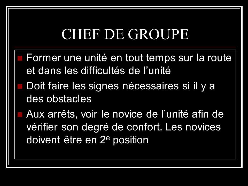 CHEF DE GROUPE Former une unité en tout temps sur la route et dans les difficultés de l'unité.