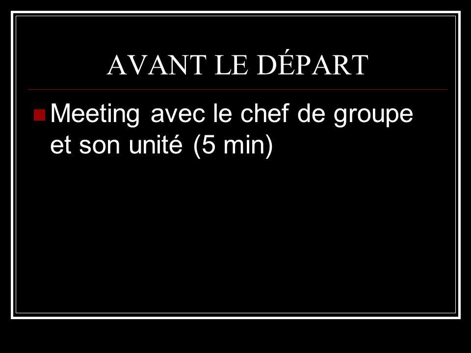 AVANT LE DÉPART Meeting avec le chef de groupe et son unité (5 min)