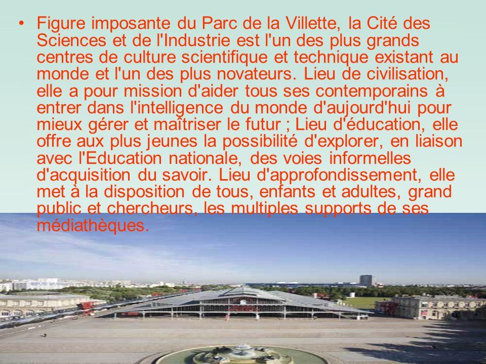 Figure imposante du Parc de la Villette, la Cité des Sciences et de l Industrie est l un des plus grands centres de culture scientifique et technique existant au monde et l un des plus novateurs.