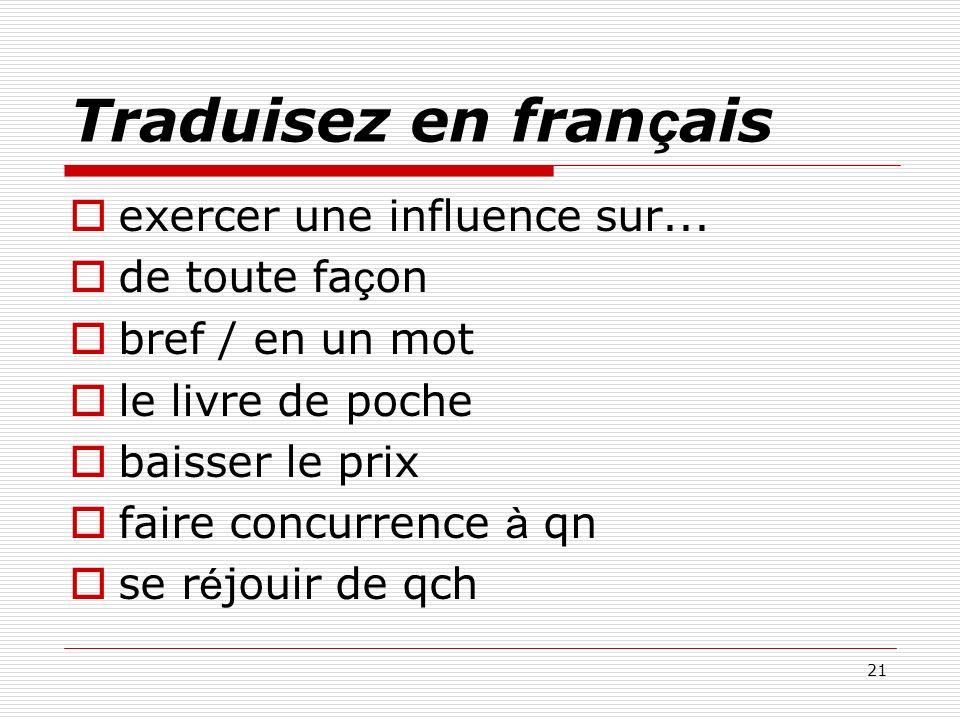 Traduisez en français exercer une influence sur... de toute façon
