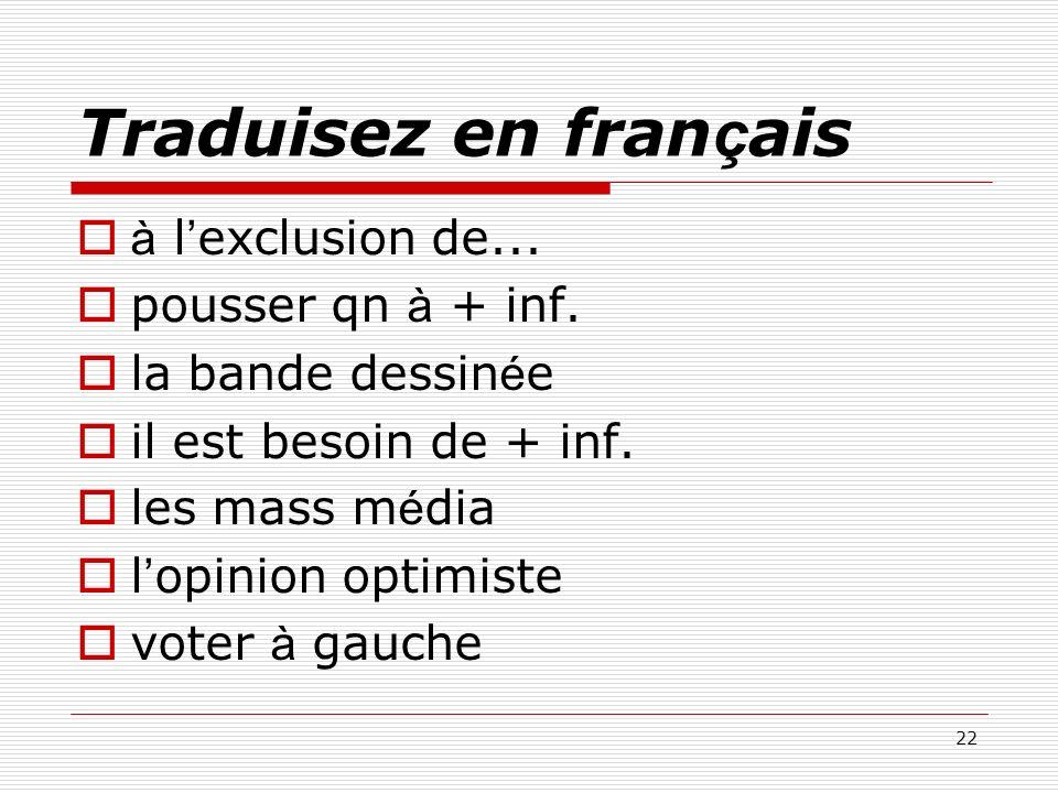 Traduisez en français à l'exclusion de... pousser qn à + inf.