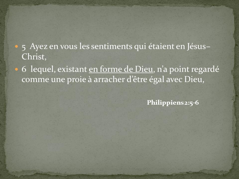 5 Ayez en vous les sentiments qui étaient en Jésus– Christ,