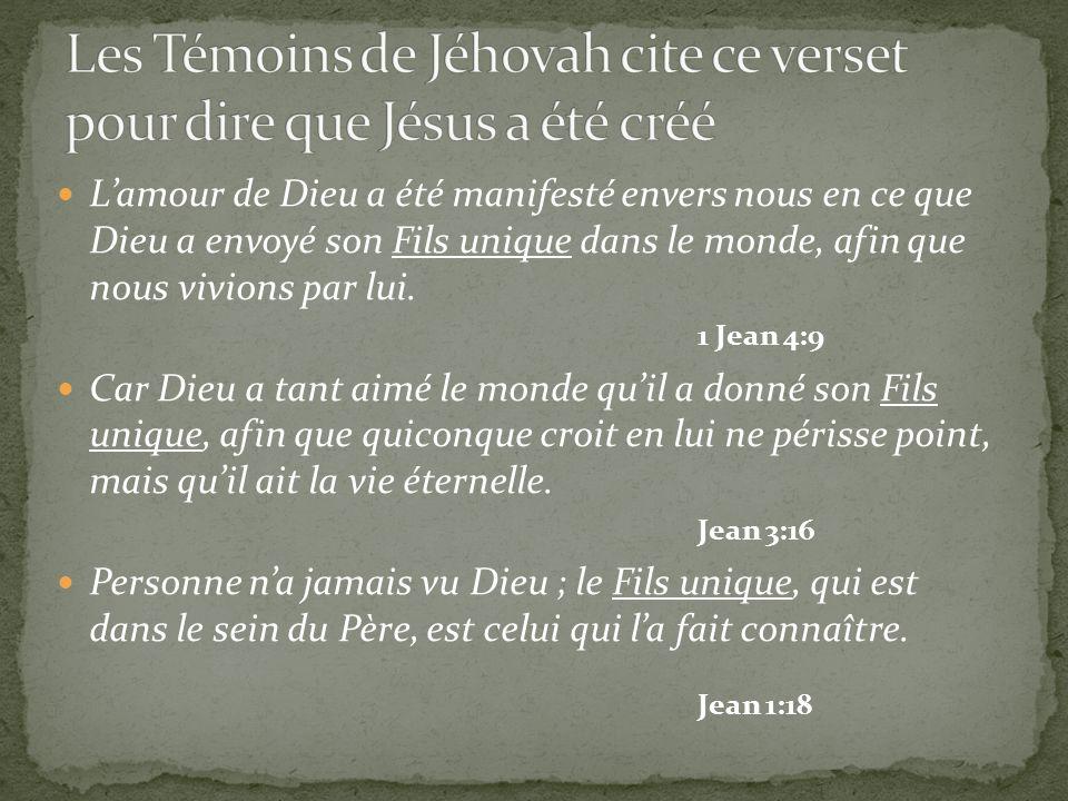 Les Témoins de Jéhovah cite ce verset pour dire que Jésus a été créé