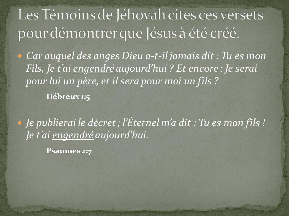 Les Témoins de Jéhovah cites ces versets pour démontrer que Jésus à été créé.