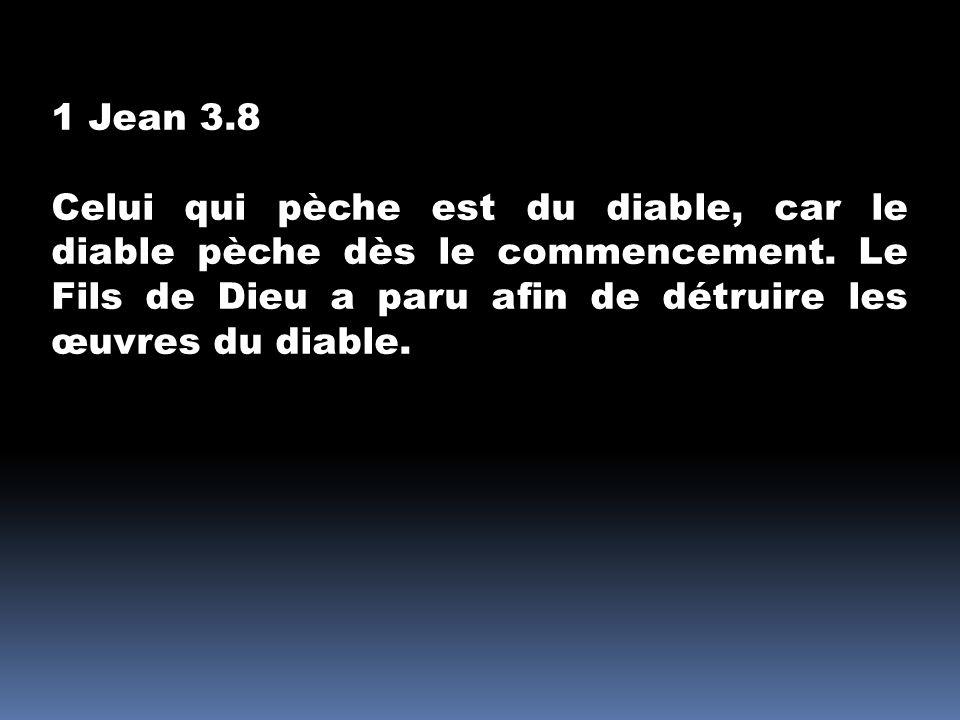 1 Jean 3.8 Celui qui pèche est du diable, car le diable pèche dès le commencement.