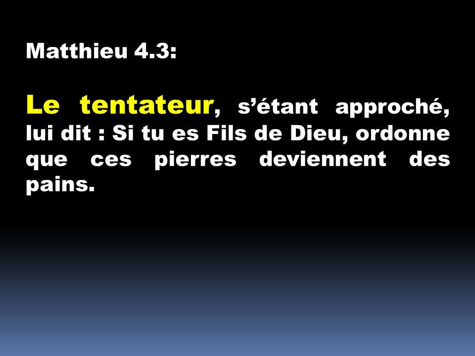 Matthieu 4.3: Le tentateur, s'étant approché, lui dit : Si tu es Fils de Dieu, ordonne que ces pierres deviennent des pains.