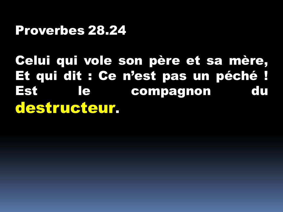 Proverbes 28.24 Celui qui vole son père et sa mère, Et qui dit : Ce n'est pas un péché .