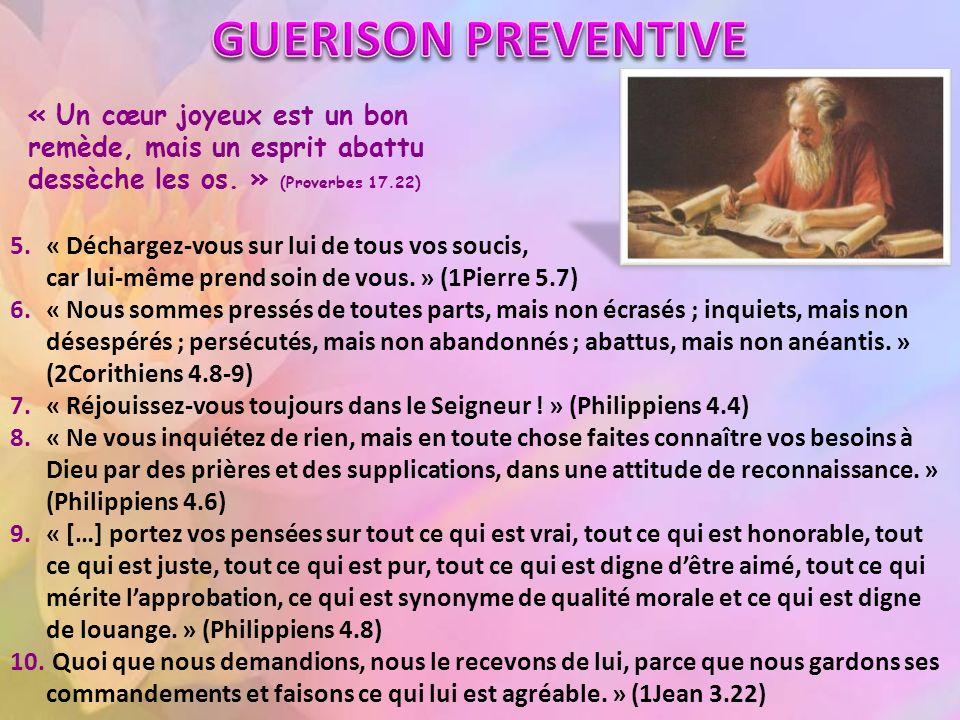 GUERISON PREVENTIVE « Un cœur joyeux est un bon remède, mais un esprit abattu dessèche les os. » (Proverbes 17.22)