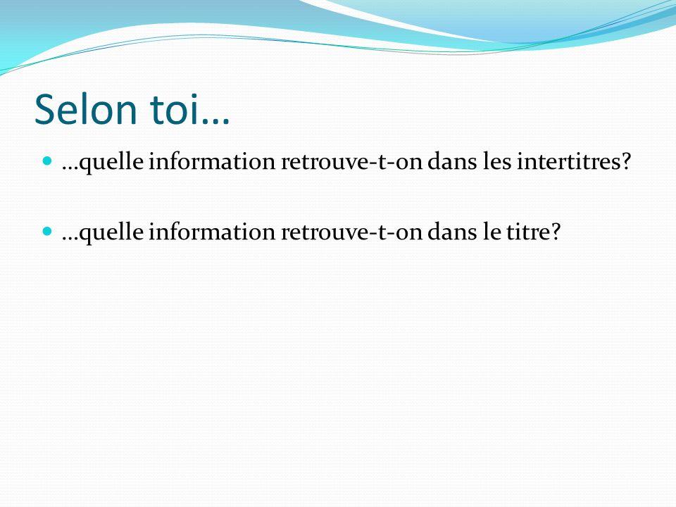 Selon toi… …quelle information retrouve-t-on dans les intertitres