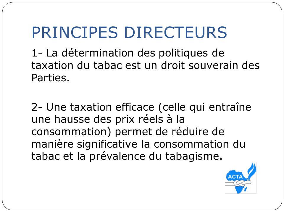 PRINCIPES DIRECTEURS 1- La détermination des politiques de taxation du tabac est un droit souverain des Parties.