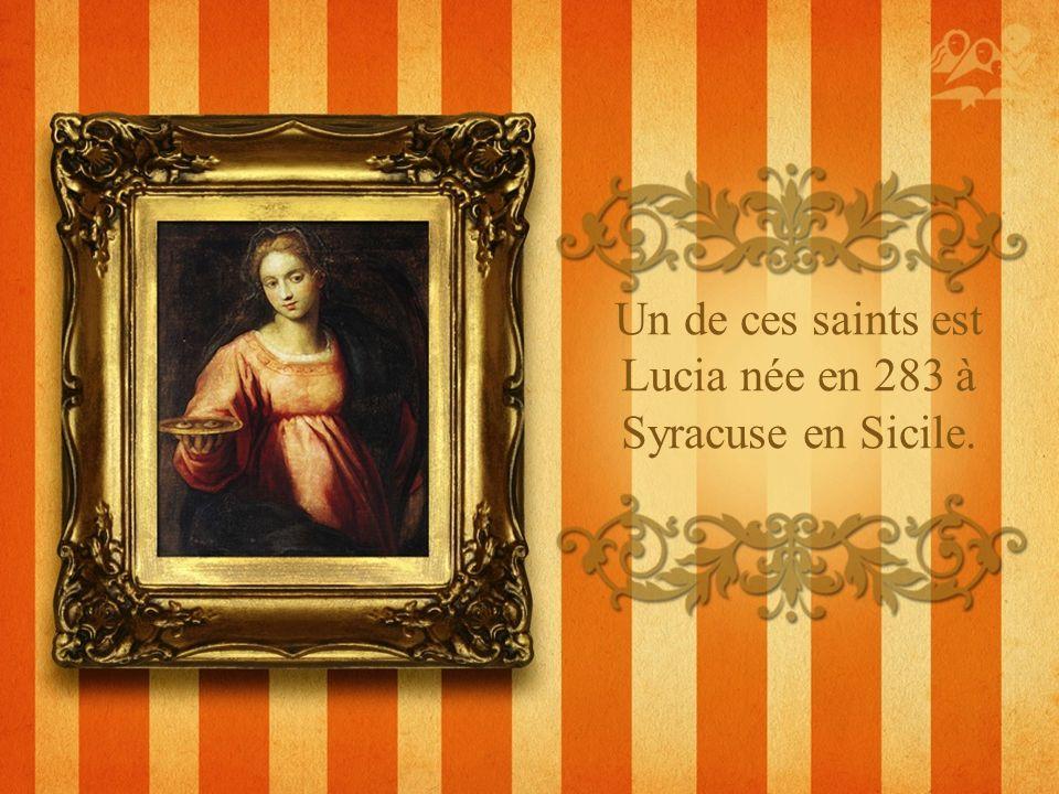 Un de ces saints est Lucia née en 283 à Syracuse en Sicile.