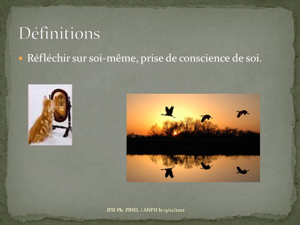 Définitions Réfléchir sur soi-même, prise de conscience de soi.
