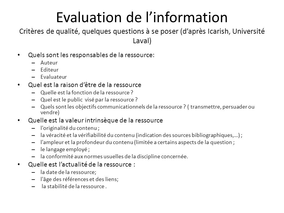 Evaluation de l'information Critères de qualité, quelques questions à se poser (d'après Icarish, Université Laval)