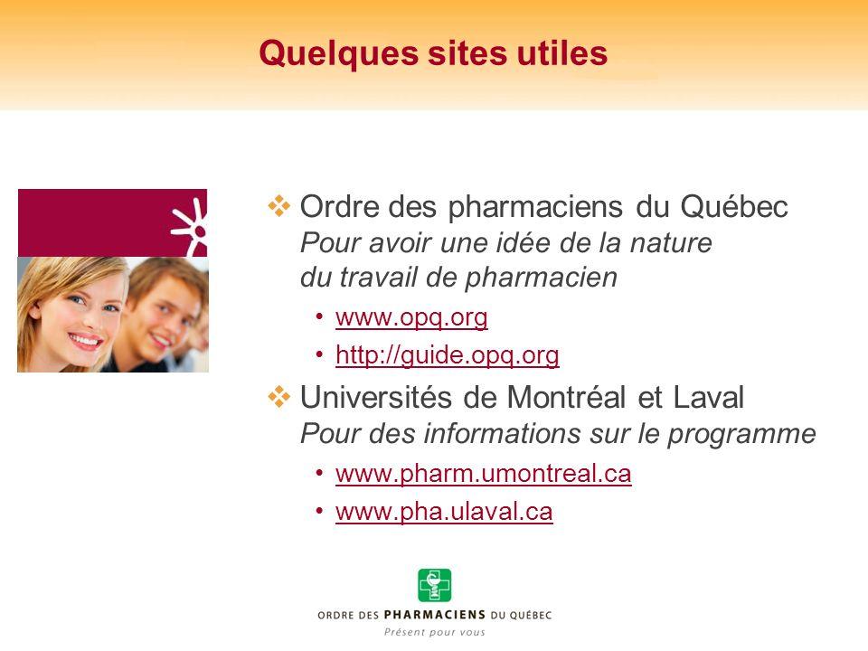 Quelques sites utiles Ordre des pharmaciens du Québec Pour avoir une idée de la nature du travail de pharmacien.
