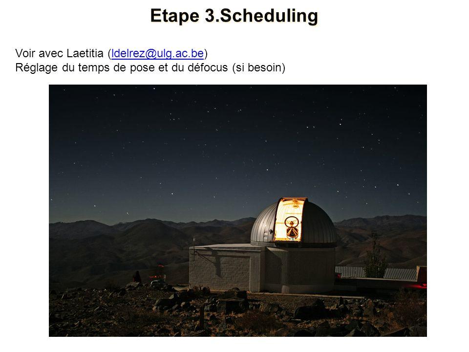 Etape 3.Scheduling Voir avec Laetitia (ldelrez@ulg.ac.be)