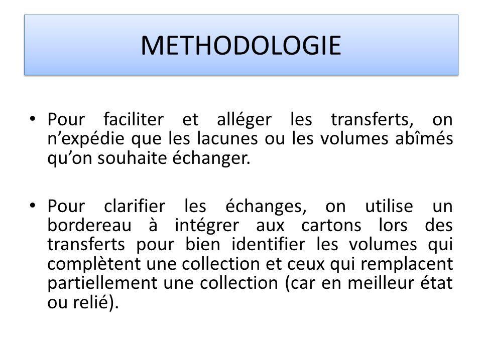 METHODOLOGIE Pour faciliter et alléger les transferts, on n'expédie que les lacunes ou les volumes abîmés qu'on souhaite échanger.