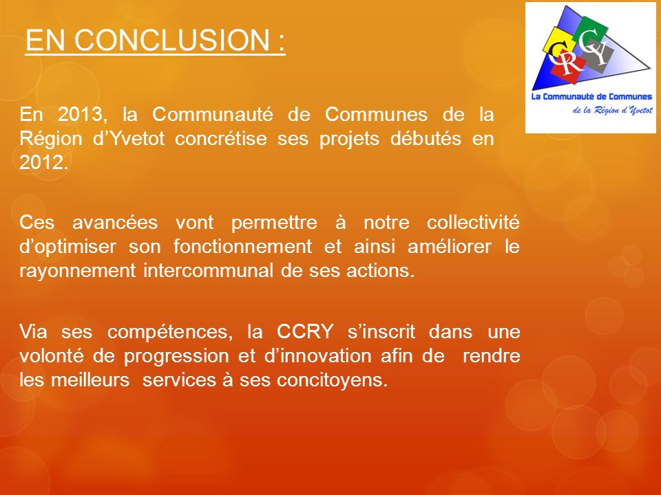 EN CONCLUSION : En 2013, la Communauté de Communes de la Région d'Yvetot concrétise ses projets débutés en 2012.