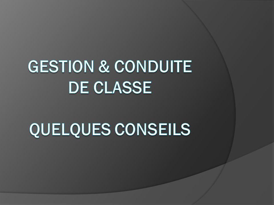 GESTION & CONDUITE DE CLASSE QUELQUES CONSEILS