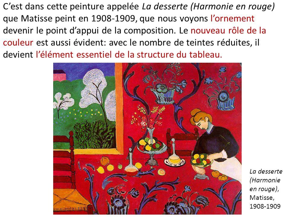 C'est dans cette peinture appelée La desserte (Harmonie en rouge) que Matisse peint en 1908-1909, que nous voyons l'ornement devenir le point d'appui de la composition. Le nouveau rôle de la couleur est aussi évident: avec le nombre de teintes réduites, il devient l'élément essentiel de la structure du tableau.