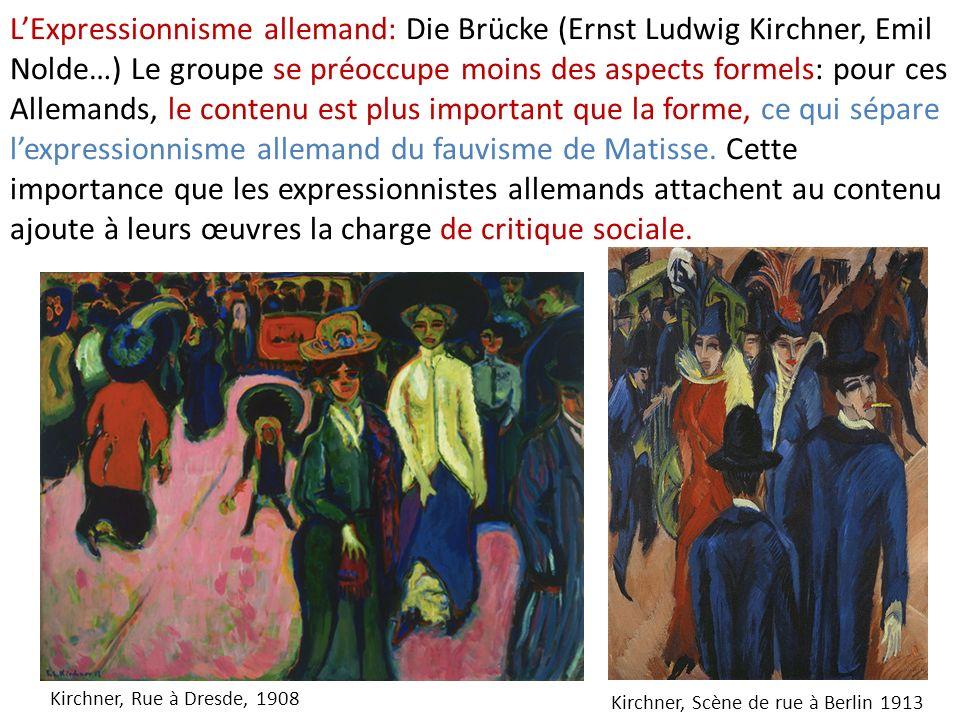 L'Expressionnisme allemand: Die Brücke (Ernst Ludwig Kirchner, Emil Nolde…) Le groupe se préoccupe moins des aspects formels: pour ces Allemands, le contenu est plus important que la forme, ce qui sépare l'expressionnisme allemand du fauvisme de Matisse. Cette importance que les expressionnistes allemands attachent au contenu ajoute à leurs œuvres la charge de critique sociale.
