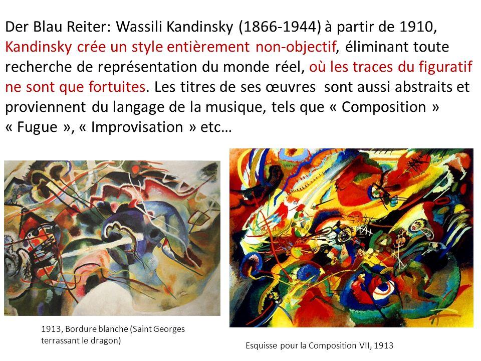 Der Blau Reiter: Wassili Kandinsky (1866-1944) à partir de 1910, Kandinsky crée un style entièrement non-objectif, éliminant toute recherche de représentation du monde réel, où les traces du figuratif ne sont que fortuites. Les titres de ses œuvres sont aussi abstraits et proviennent du langage de la musique, tels que « Composition » « Fugue », « Improvisation » etc…