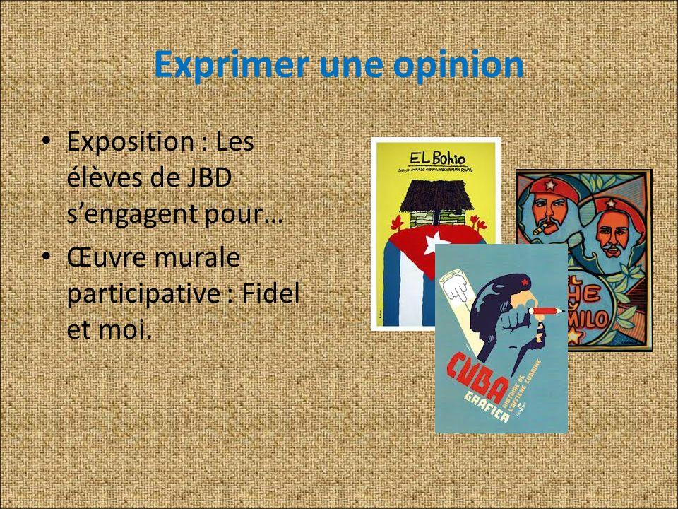 Exprimer une opinion Exposition : Les élèves de JBD s'engagent pour…