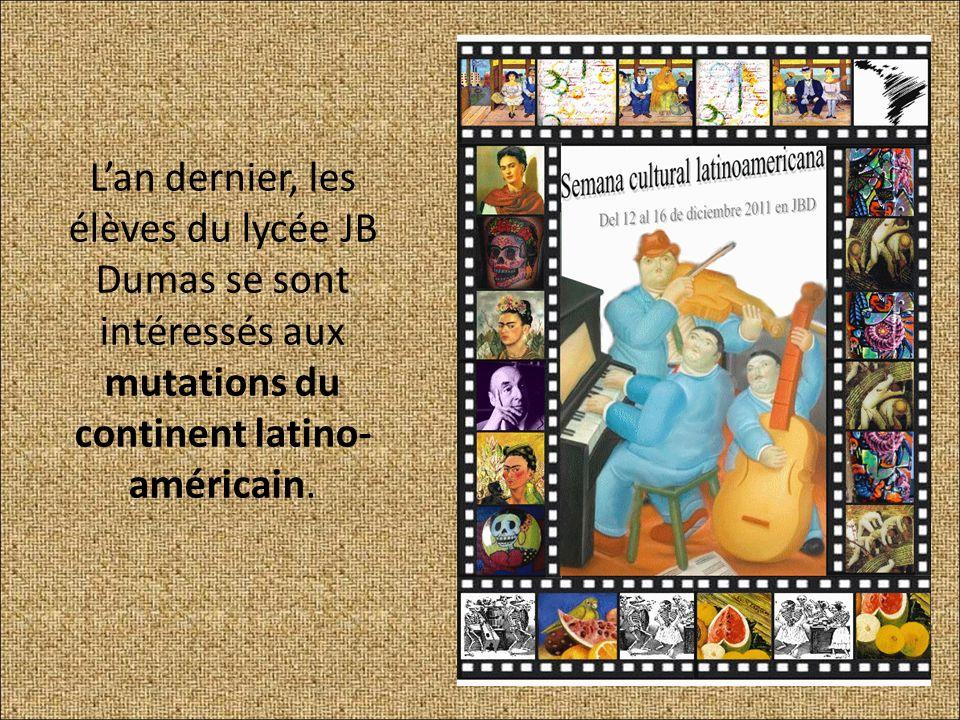 L'an dernier, les élèves du lycée JB Dumas se sont intéressés aux mutations du continent latino-américain.