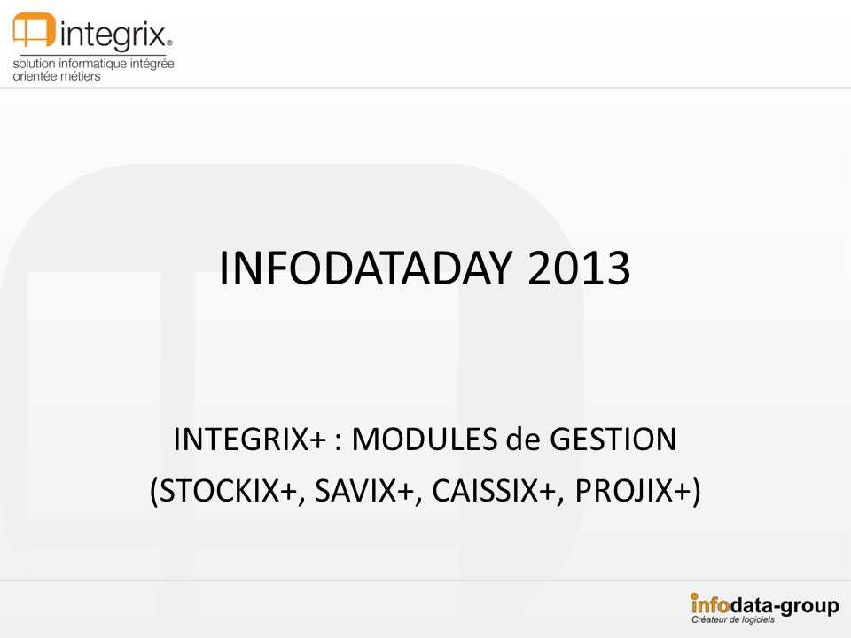 INTEGRIX+ : MODULES de GESTION (STOCKIX+, SAVIX+, CAISSIX+, PROJIX+)
