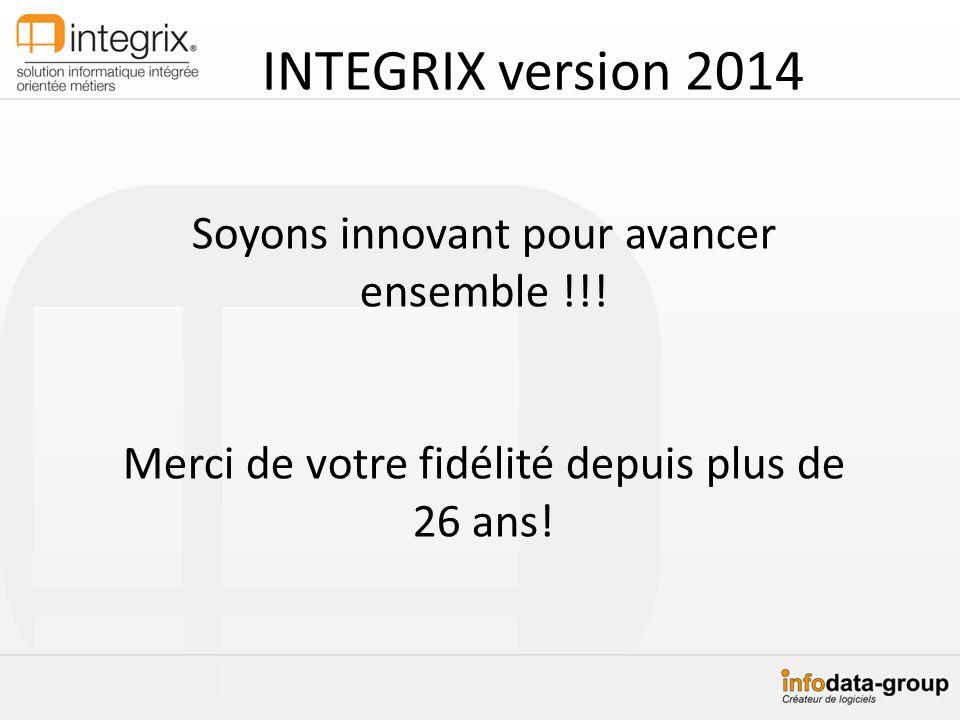 INTEGRIX version 2014 Soyons innovant pour avancer ensemble !!!