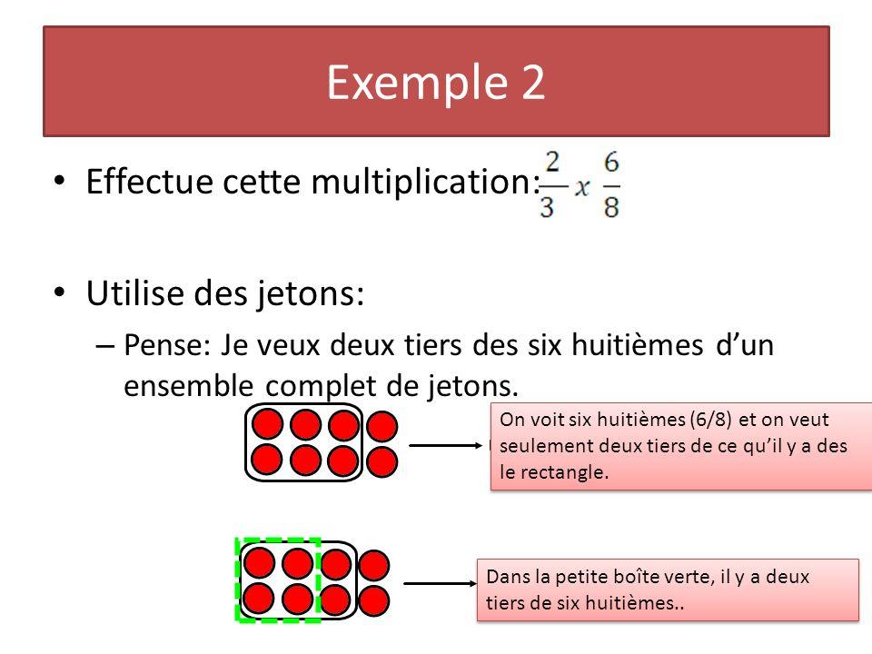 Exemple 2 Effectue cette multiplication: Utilise des jetons: