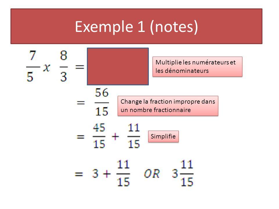 Exemple 1 (notes) Multiplie les numérateurs et les dénominateurs