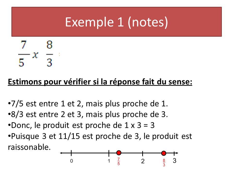 Exemple 1 (notes) Estimons pour vérifier si la réponse fait du sense: