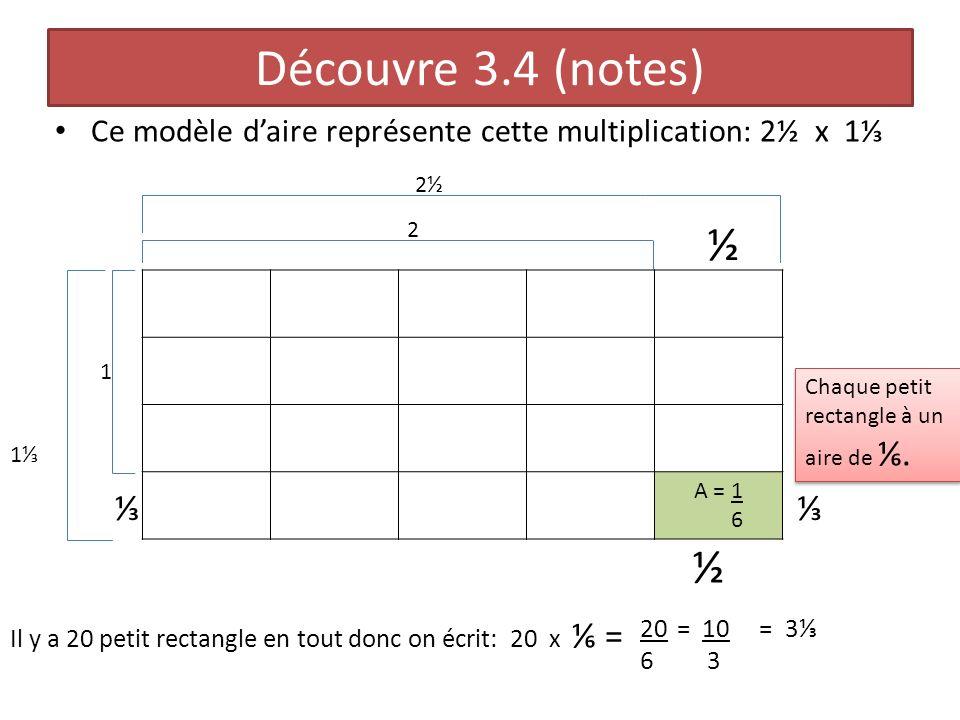 Découvre 3.4 (notes) Ce modèle d'aire représente cette multiplication: 2½ x 1⅓. 2½. 2. ½. A = 1.