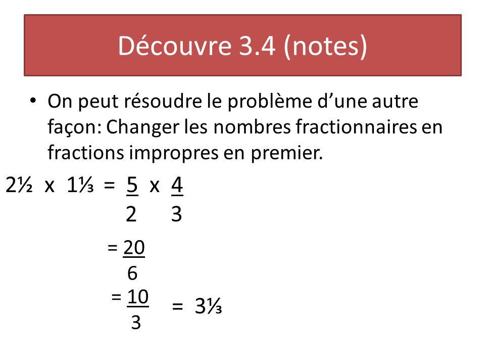 Découvre 3.4 (notes) 2½ x 1⅓ = 5 x 4 2 3 = 3⅓