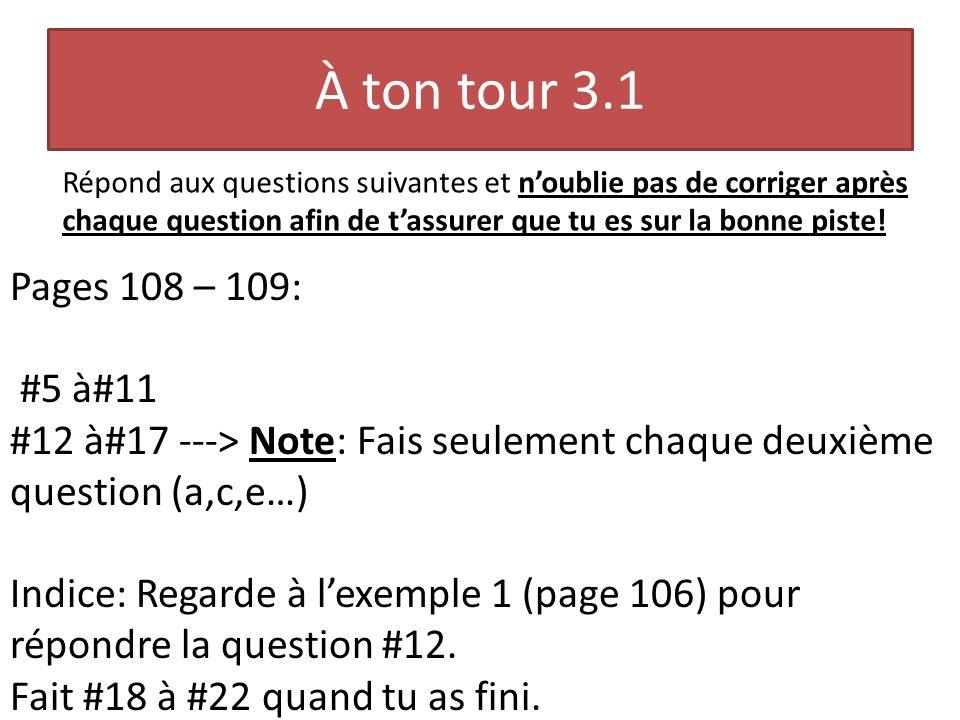 À ton tour 3.1 Répond aux questions suivantes et n'oublie pas de corriger après chaque question afin de t'assurer que tu es sur la bonne piste!