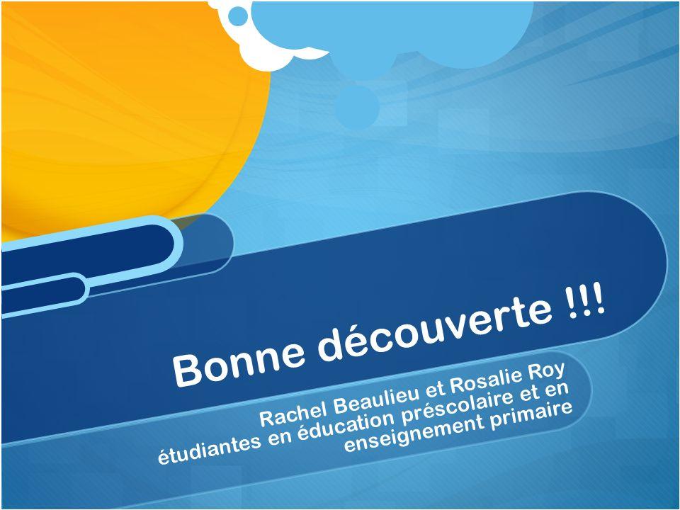 Bonne découverte !!! Rachel Beaulieu et Rosalie Roy