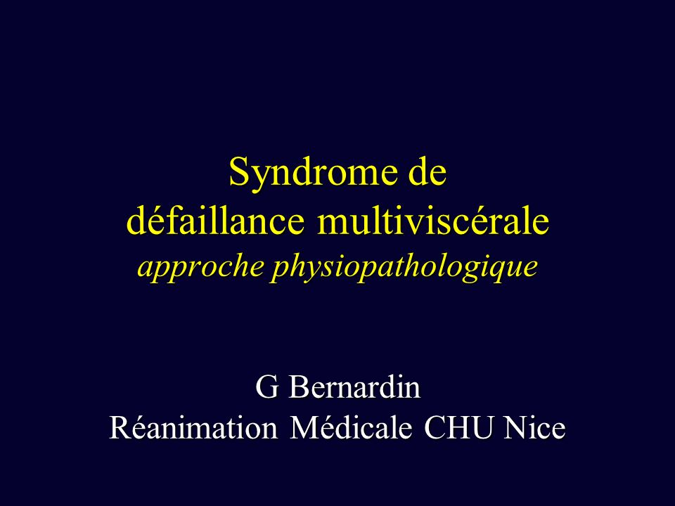 Syndrome de défaillance multiviscérale approche physiopathologique G Bernardin Réanimation Médicale CHU Nice