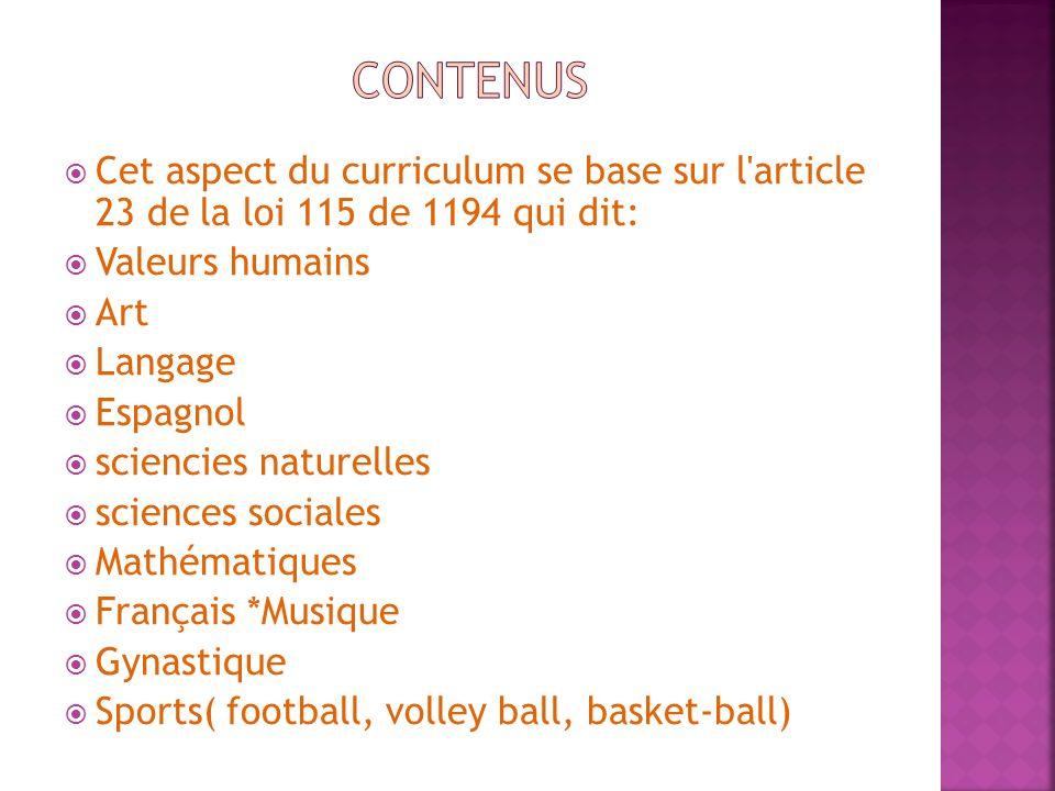 Contenus Cet aspect du curriculum se base sur l article 23 de la loi 115 de 1194 qui dit: Valeurs humains.