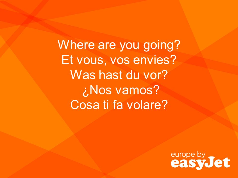 Where are you going. Et vous, vos envies. Was hast du vor. ¿Nos vamos