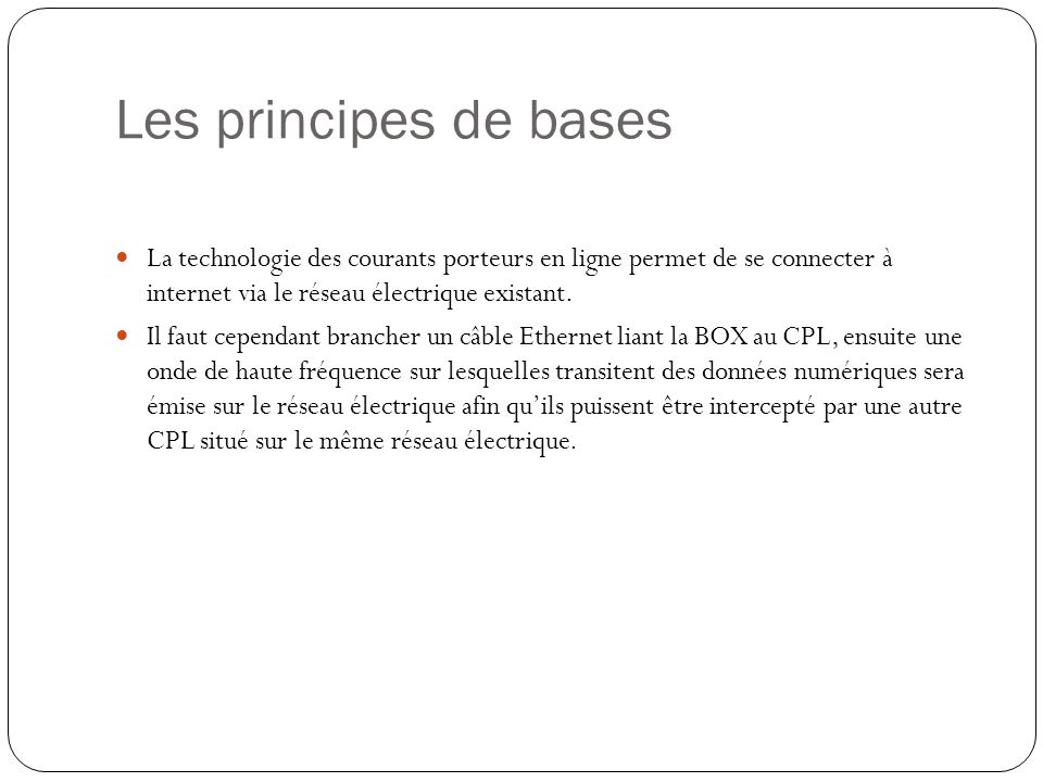 Les principes de bases La technologie des courants porteurs en ligne permet de se connecter à internet via le réseau électrique existant.