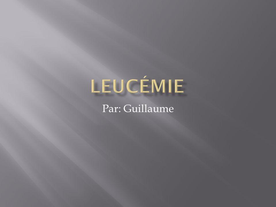 leucémie Par: Guillaume