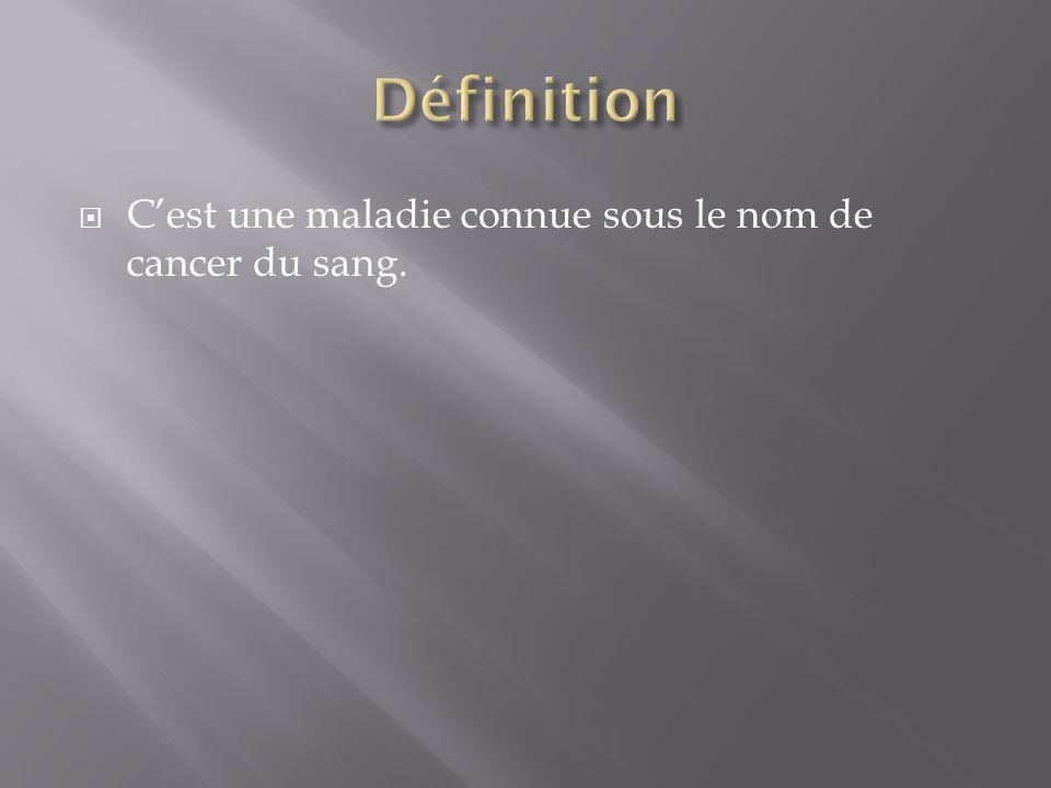 Définition C'est une maladie connue sous le nom de cancer du sang.