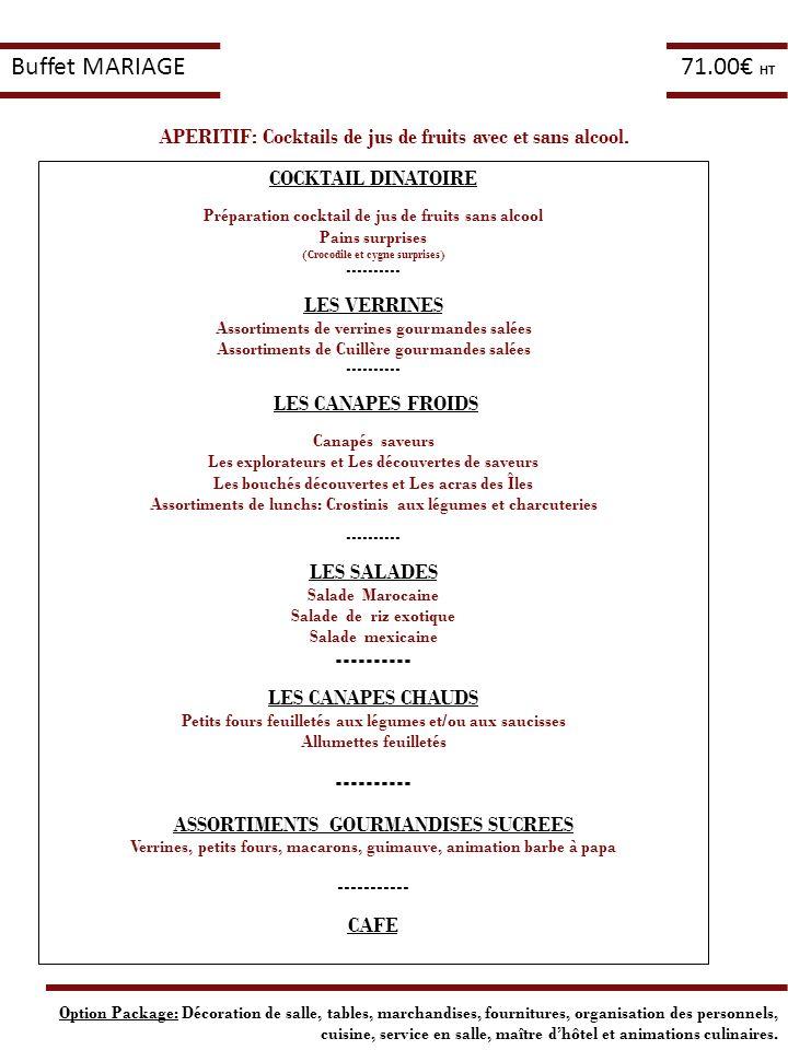 Buffet MARIAGE 71.00€ HT. APERITIF: Cocktails de jus de fruits avec et sans alcool. COCKTAIL DINATOIRE.
