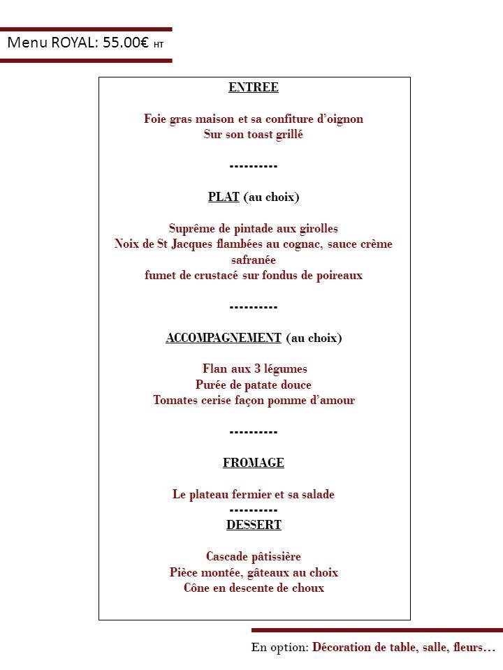 Menu ROYAL: 55.00€ HT ENTREE Foie gras maison et sa confiture d'oignon