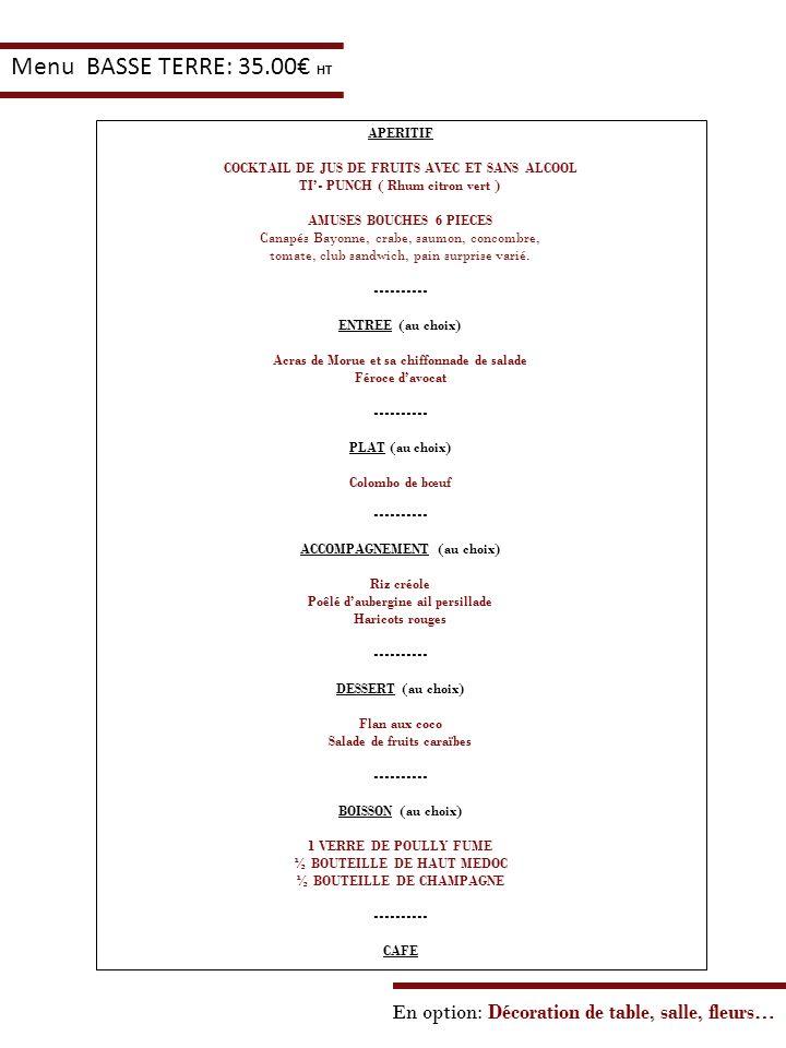 Menu BASSE TERRE: 35.00€ HT APERITIF. COCKTAIL DE JUS DE FRUITS AVEC ET SANS ALCOOL. TI'- PUNCH ( Rhum citron vert )