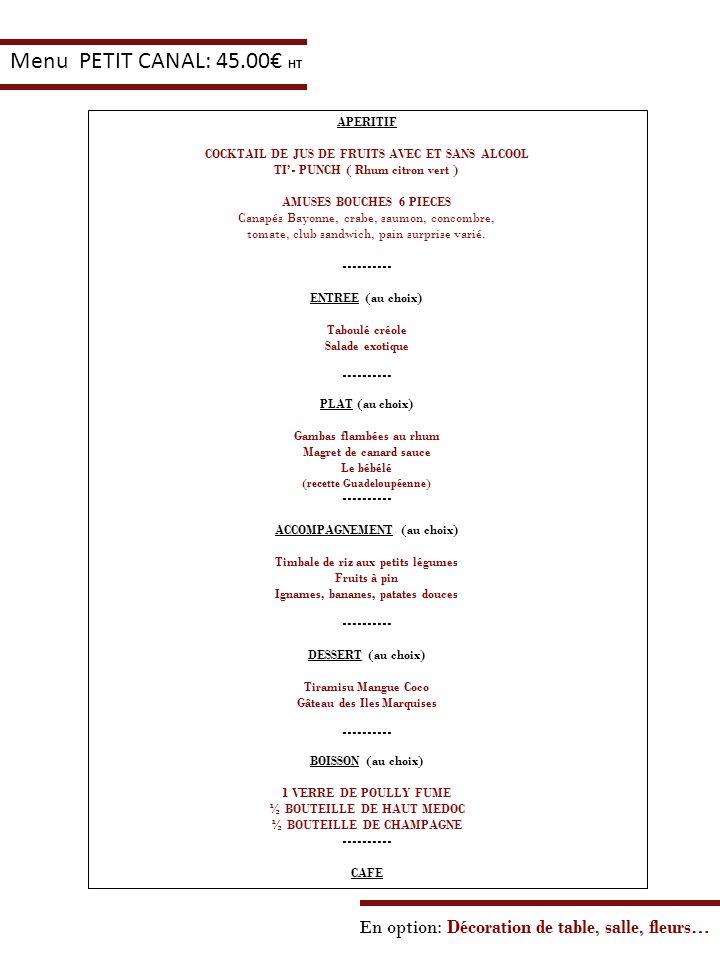 Menu PETIT CANAL: 45.00€ HT APERITIF. COCKTAIL DE JUS DE FRUITS AVEC ET SANS ALCOOL. TI'- PUNCH ( Rhum citron vert )