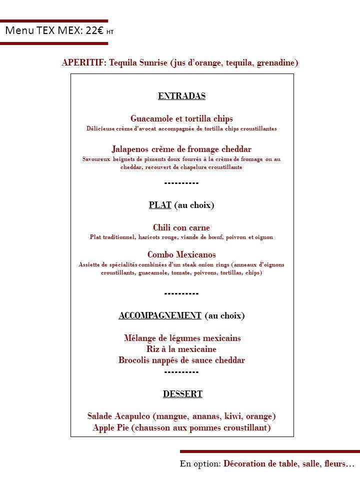 Menu TEX MEX: 22€ HT APERITIF: Tequila Sunrise (jus d'orange, tequila, grenadine) ENTRADAS. Guacamole et tortilla chips.