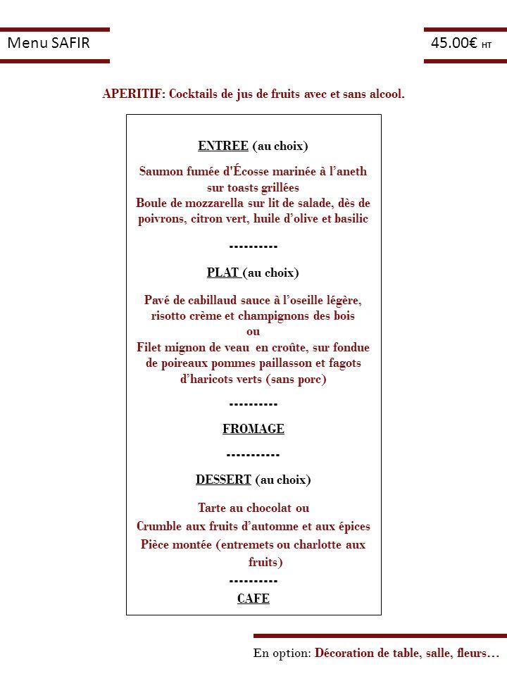Menu SAFIR 45.00€ HT. APERITIF: Cocktails de jus de fruits avec et sans alcool. ENTREE (au choix)