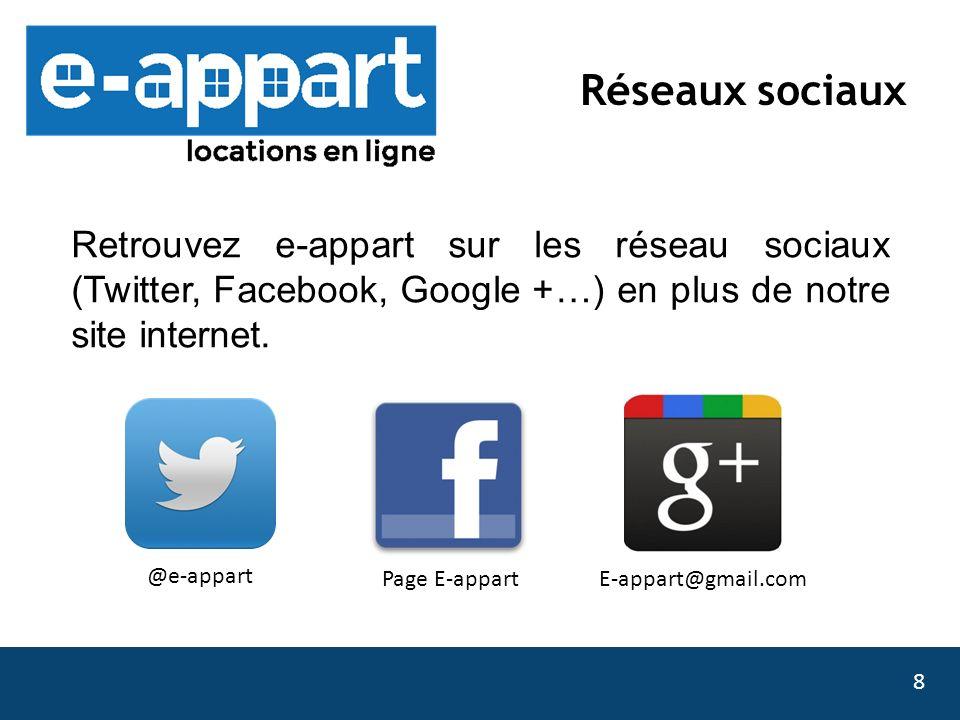 Réseaux sociaux Retrouvez e-appart sur les réseau sociaux (Twitter, Facebook, Google +…) en plus de notre site internet.
