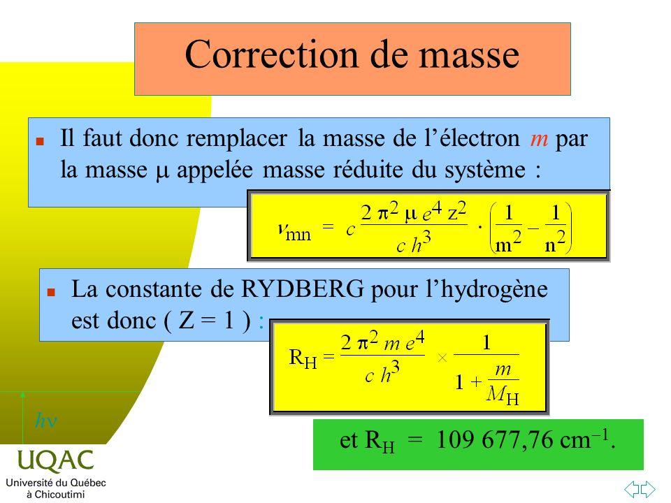 Correction de masse Il faut donc remplacer la masse de l'électron m par la masse m appelée masse réduite du système :
